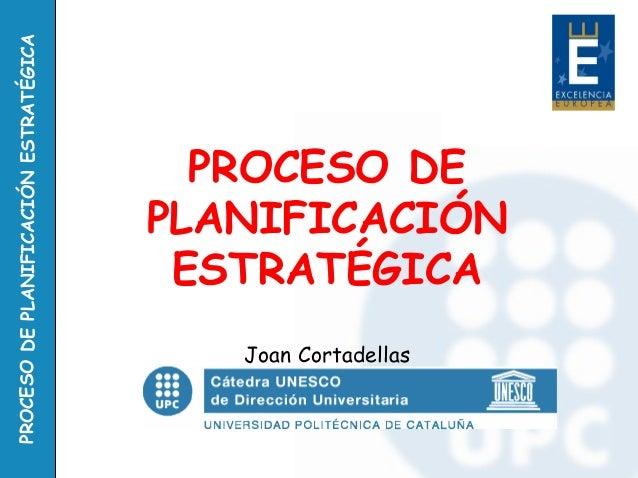 PROCESODEPLANIFICACIÓNESTRATÉGICA PROCESO DE PLANIFICACIÓN ESTRATÉGICA Joan Cortadellas