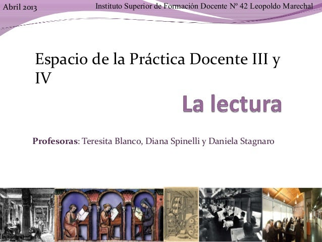 Profesoras: Teresita Blanco, Diana Spinelli y Daniela StagnaroInstituto Superior de Formación Docente Nº 42 Leopoldo Marec...
