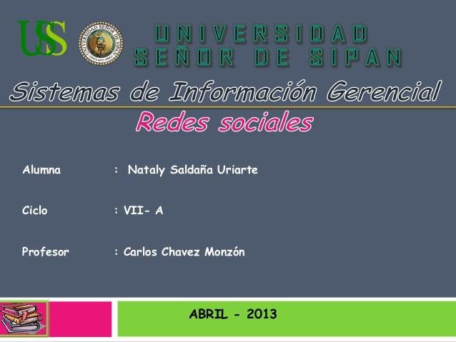 Alumna : Nataly Saldaña UriarteCiclo : VII- AProfesor : Carlos Chavez MonzónABRIL - 2013