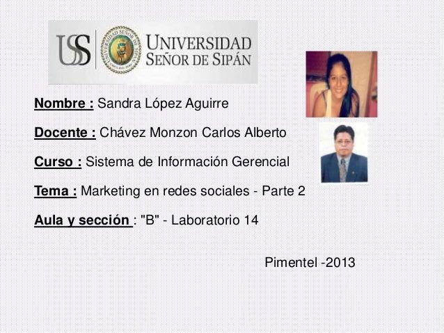 Nombre : Sandra López AguirreDocente : Chávez Monzon Carlos AlbertoCurso : Sistema de Información GerencialTema : Marketin...