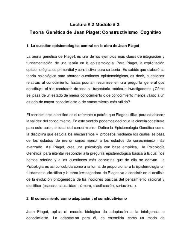 Lectura # 2 Módulo # 2: Teoría Genética de Jean Piaget: Constructivismo Cognitivo 1. La cuestión epistemológica central en...