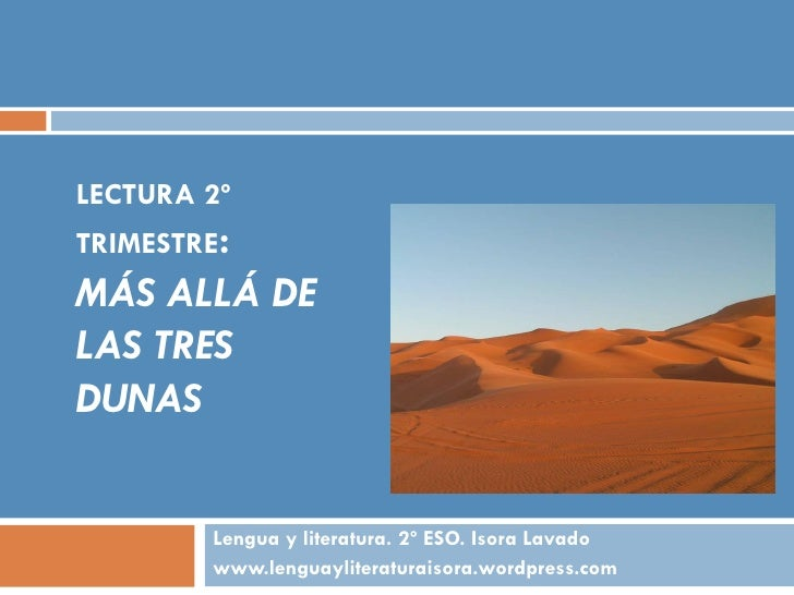 LECTURA 2º TRIMESTRE: MÁS ALLÁ DE LAS TRES DUNAS           Lengua y literatura. 2º ESO. Isora Lavado         www.lenguayli...