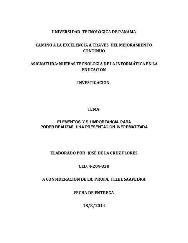 UNIVERSIDAD TECNOLÓGICA DE PANAMÁ  CAMINO A LA EXCELENCIA A TRAVÉS DEL MEJORAMIENTO  CONTINUO  ASIGNATURA: NUEVAS TECNOLOG...