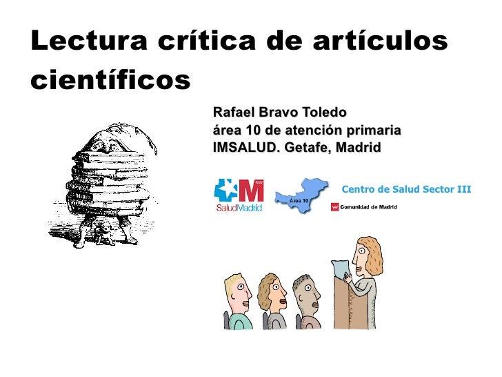 Rafael Bravo Toledo área 10 de atención primaria IMSALUD. Getafe, Madrid Lectura crítica de artículos científicos Centro d...