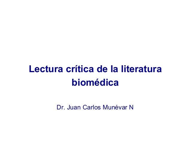 Lectura crítica de la literatura biomédica Dr. Juan Carlos Munévar N