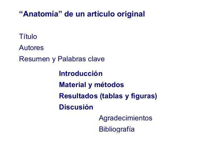 """""""Anatomía"""" de un artículo original Título Autores Resumen y Palabras clave Introducción Material y métodos Resultados (tab..."""