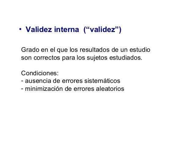 """• Validez interna (""""validez"""") Grado en el que los resultados de un estudio son correctos para los sujetos estudiados. Cond..."""
