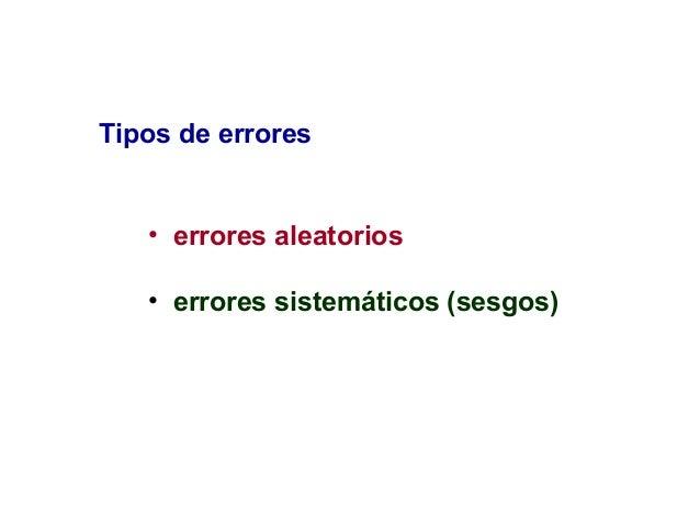 Tipos de errores • errores aleatorios • errores sistemáticos (sesgos)