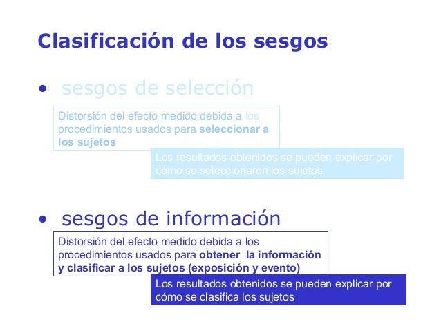 Clasificación de los sesgos • sesgos de selección • sesgos de información Distorsión del efecto medido debida a los proced...