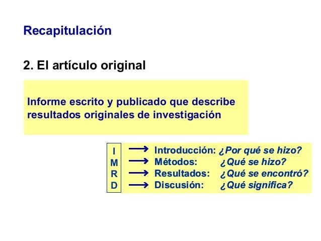 Recapitulación 2. El artículo original Informe escrito y publicado que describe resultados originales de investigación I M...