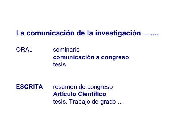 La comunicación de la investigación ........ ORAL seminario comunicación a congreso tesis ESCRITA resumen de congreso Artí...
