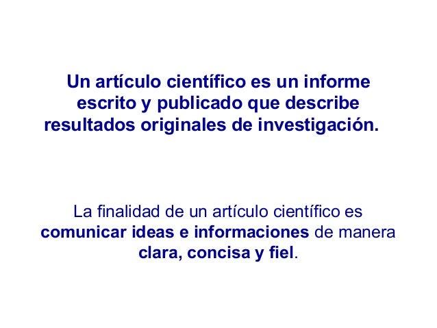 Un artículo científico es un informe escrito y publicado que describe resultados originales de investigación. La finalidad...