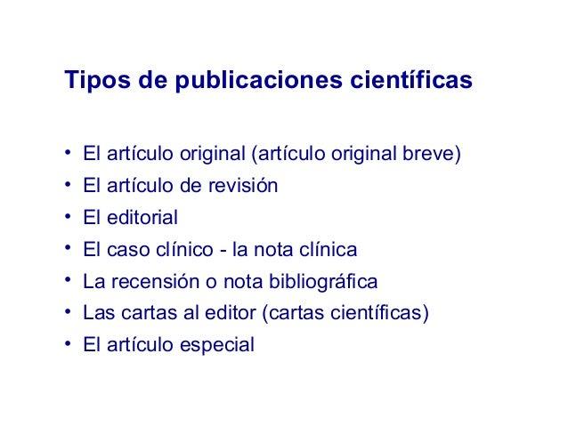 Tipos de publicaciones científicas • El artículo original (artículo original breve) • El artículo de revisión • El editori...