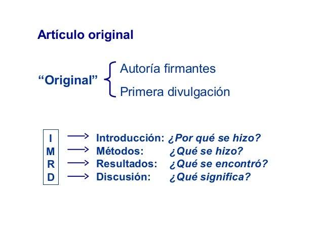 """""""Original"""" Autoría firmantes Primera divulgación I M R D Introducción: ¿Por qué se hizo? Métodos: ¿Qué se hizo? Resultados..."""