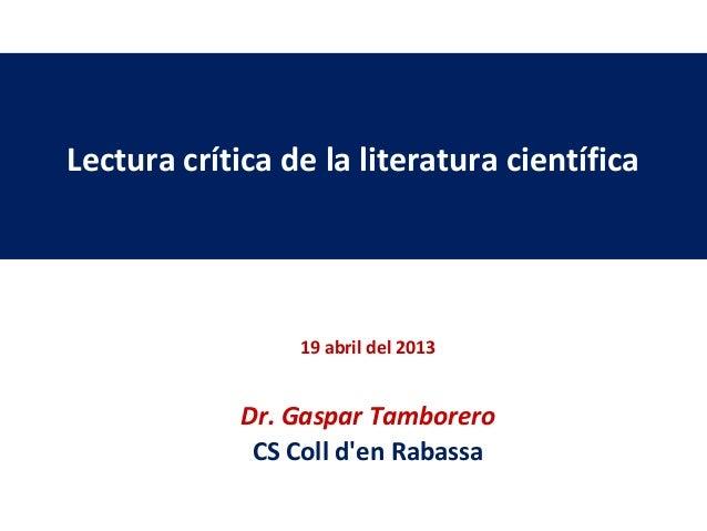 19 abril del 2013Dr. Gaspar TamboreroCS Coll den RabassaLectura crítica de la literatura científica