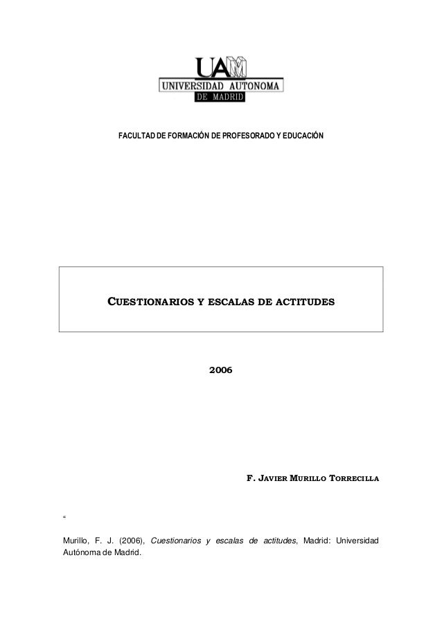 """FACULTAD DE FORMACIÓN DE PROFESORADO Y EDUCACIÓN CUESTIONARIOS Y ESCALAS DE ACTITUDES 2006 F. JAVIER MURILLO TORRECILLA """" ..."""