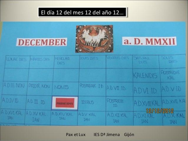 El día 12 del mes 12 del año 12…El día 12 del mes 12 del año 12…         Pax et Lux   IES Dª Jimena Gijón