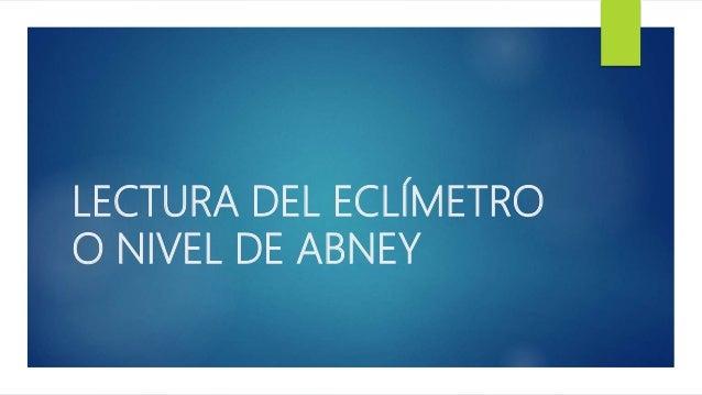 LECTURA DEL ECLÍMETRO O NIVEL DE ABNEY