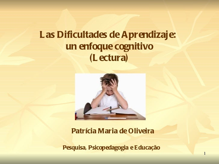 Las Dificultades de Aprendizaje:  un enfoque cognitivo (Lectura) Patrícia Maria de Oliveira Pesquisa, Psicopedagogia e Edu...