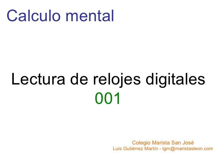 Calculo mentalLectura de relojes digitales           001                      Colegio Marista San José              Luis G...