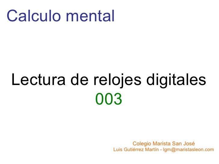 Calculo mentalLectura de relojes digitales           003                      Colegio Marista San José              Luis G...