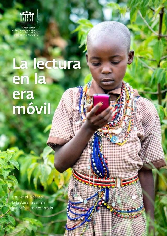 Un estudio sobre la lectura móvil en los países en desarrollo La lectura en la era móvil LalecturaenlaeramóvilUnestudiosob...