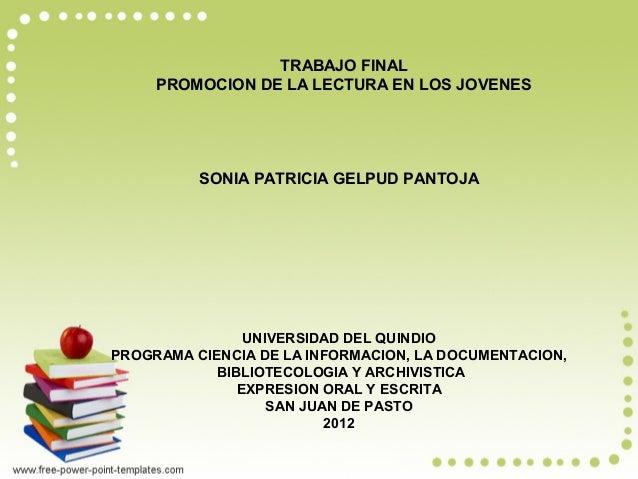 TRABAJO FINAL     PROMOCION DE LA LECTURA EN LOS JOVENES          SONIA PATRICIA GELPUD PANTOJA                UNIVERSIDAD...