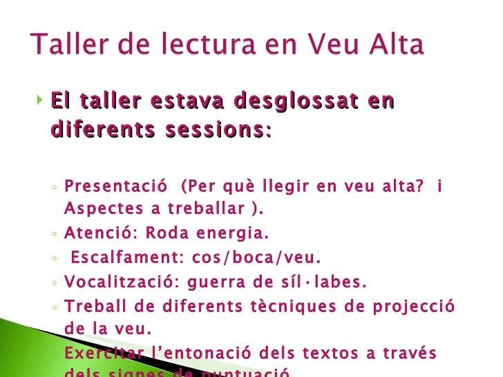 <ul><li>El taller estava desglossat en diferents sessions : </li></ul><ul><ul><li>Presentació  (Per què llegir en veu alta...