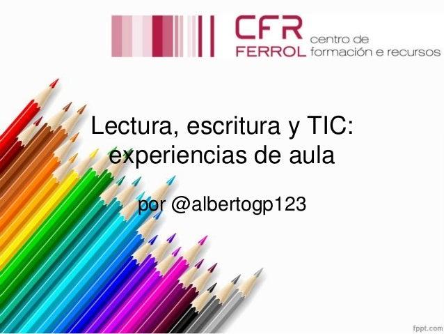 Lectura, escritura y TIC: experiencias de aula por @albertogp123