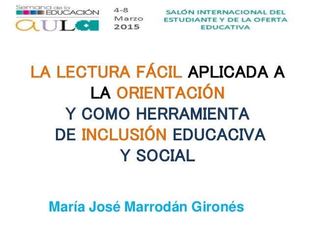 María José Marrodán Gironés LA LECTURA FÁCIL APLICADA A LA ORIENTACIÓN Y COMO HERRAMIENTA DE INCLUSIÓN EDUCACIVA Y SOCIAL