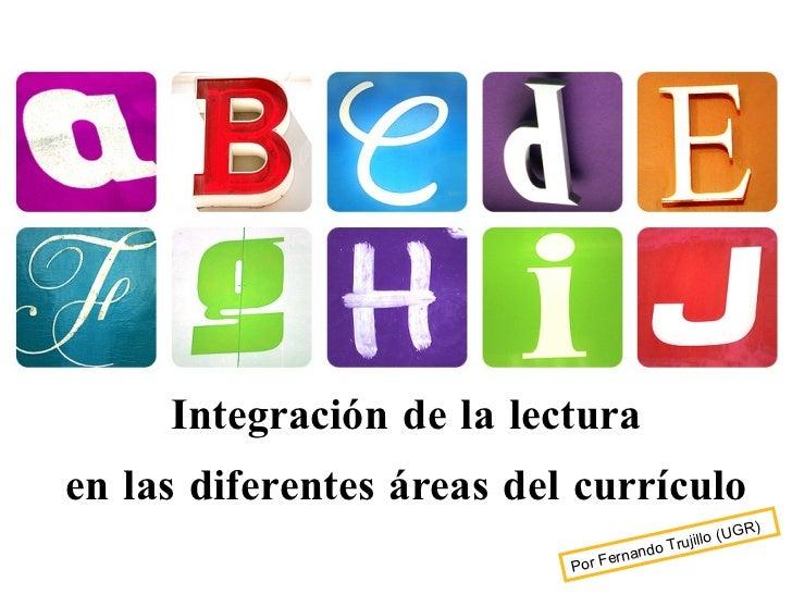 Integración de la lectura en las diferentes áreas del currículo Por Fernando Trujillo (UGR)