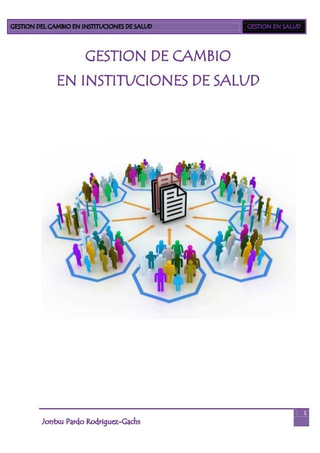 GESTION DEL CAMBIO EN INSTITUCIONES DE SALUD   GESTION EN SALUD                       GESTION DE CAMBIO              EN IN...