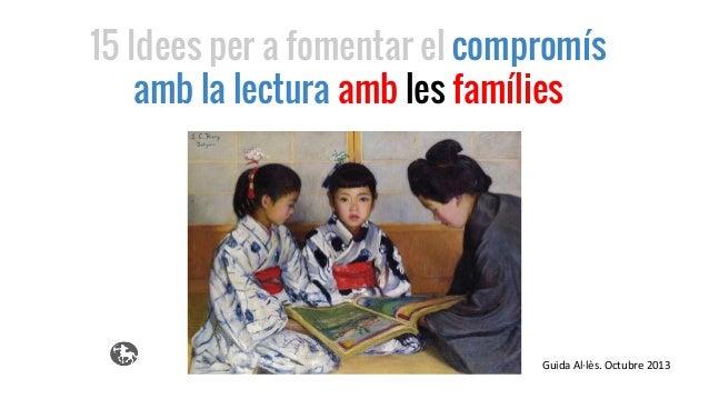 15 Idees per a fomentar el compromís amb la lectura amb les famílies Guida Al·lès. Octubre 2013