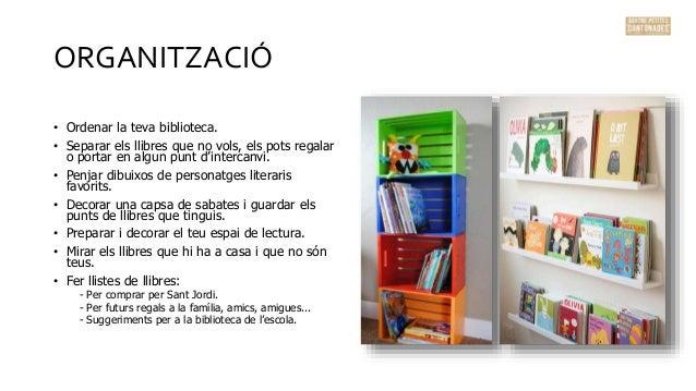ORGANITZACIÓ • Ordenar la teva biblioteca. • Separar els llibres que no vols, els pots regalar o portar en algun punt d'in...