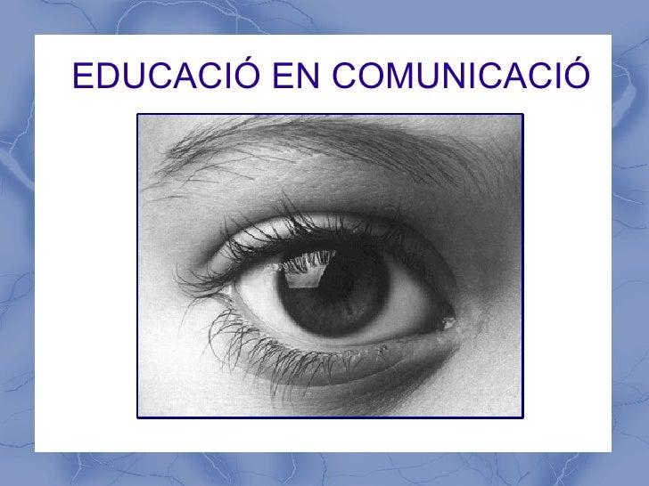 EDUCACIÓ EN COMUNICACIÓ