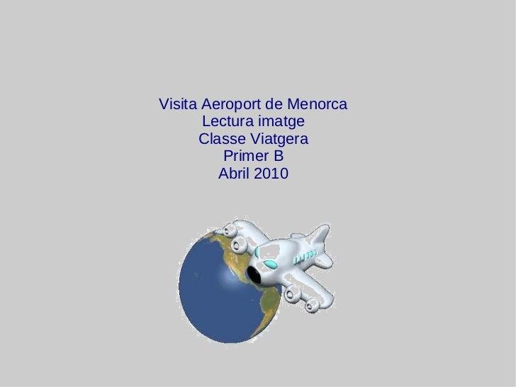 Visita Aeroport de Menorca Lectura imatge Classe Viatgera Primer B Abril 2010