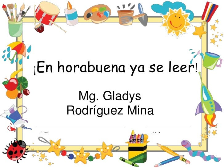 ¡En horabuena ya se leer!<br />Mg. Gladys Rodríguez Mina <br />FirmaFecha<br />