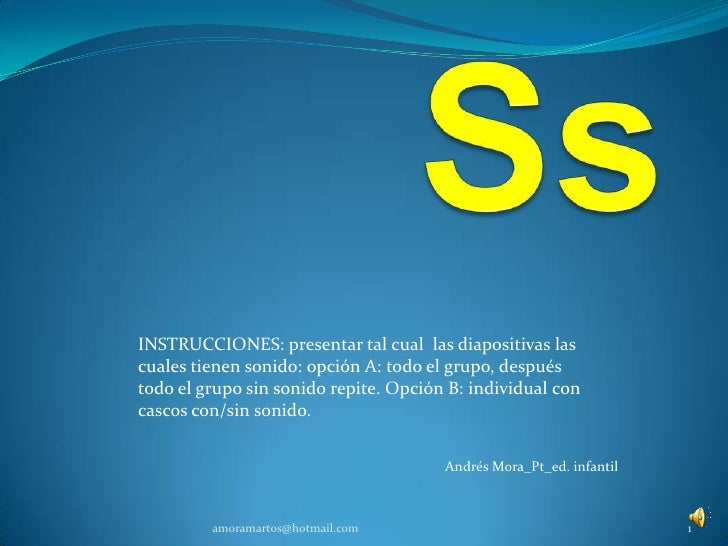 Ss<br />Andrés Mora_Pt_ed. infantil<br />amoramartos@hotmail.com<br />1<br />INSTRUCCIONES: presentar tal cual  las diapos...
