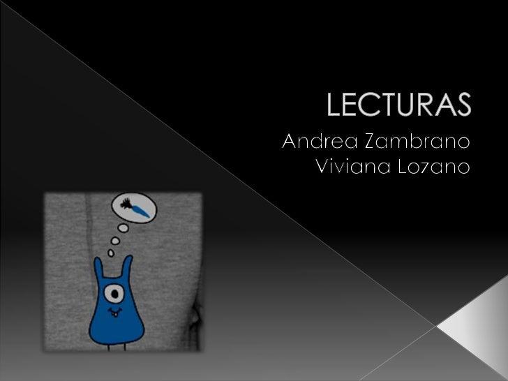 LECTURAS<br />Andrea Zambrano<br />Viviana Lozano <br />