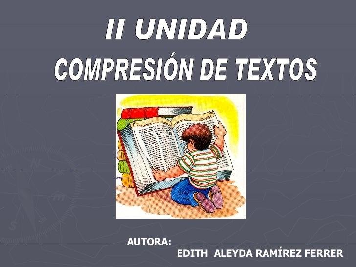 COMPRESIÓN DE TEXTOS II UNIDAD  AUTORA:    EDITH  ALEYDA RAMÍREZ FERRER