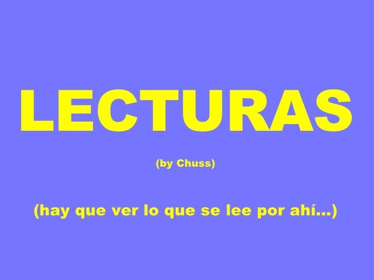 LECTURAS (by Chuss) (hay que ver lo que se lee por ahí…)