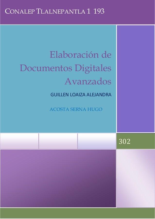 CONALEP TLALNEPANTLA 1 193  Elaboración de Documentos Digitales Avanzados GUILLEN LOAIZA ALEJANDRA ACOSTA SERNA HUGO  302