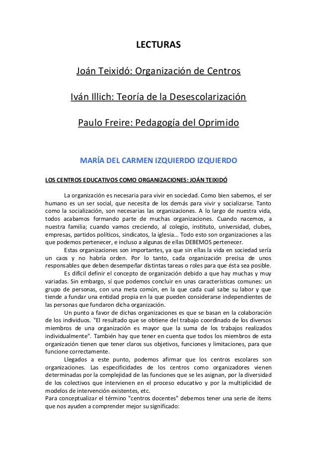 LECTURAS Joán Teixidó: Organización de Centros Iván Illich: Teoría de la Desescolarización Paulo Freire: Pedagogía del Opr...