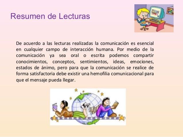 Resumen de Lecturas De acuerdo a las lecturas realizadas la comunicación es esencial en cualquier campo de interacción hum...