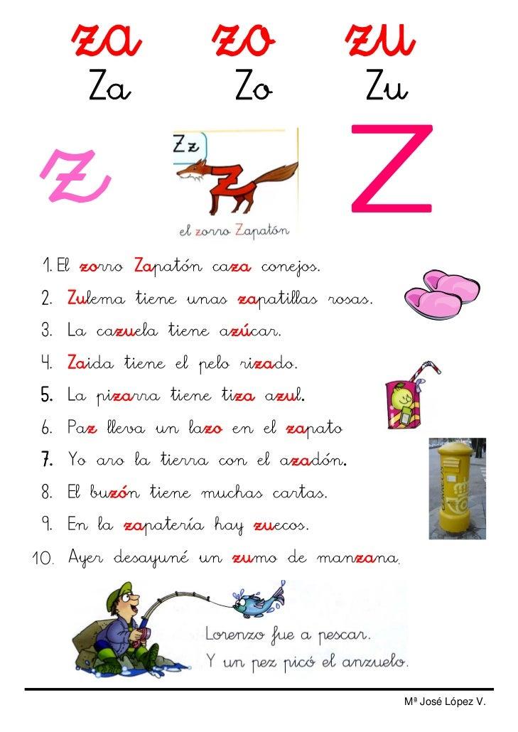 Za              Zo             Zu 1. El zorro Zapatón caza conejos. 2. Zulema tiene unas zapatillas rosas. 3. La cazuela t...