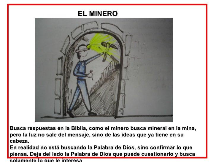 EL MINERO Busca respuestas en la Biblia, como el minero busca mineral en la mina, pero la luz no sale del mensaje, sino de...