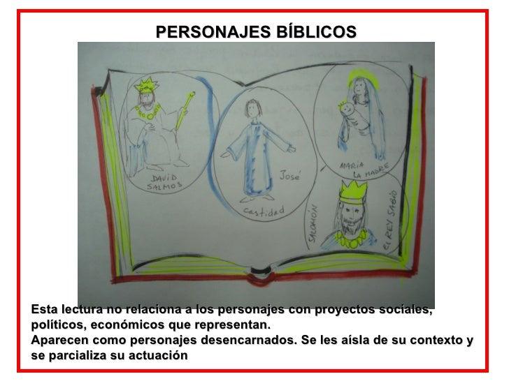 PERSONAJES BÍBLICOS Esta lectura no relaciona a los personajes con proyectos sociales, políticos, económicos que represent...