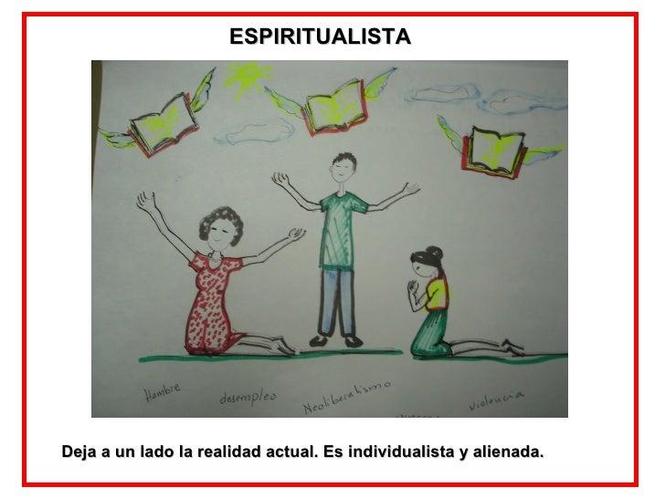 ESPIRITUALISTA Deja a un lado la realidad actual. Es individualista y alienada.