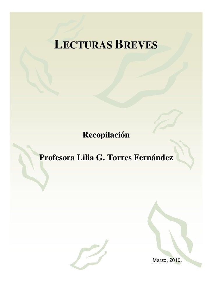1   LECTURAS BREVES           RecopilaciónProfesora Lilia G. Torres Fernández                             Marzo, 2010.