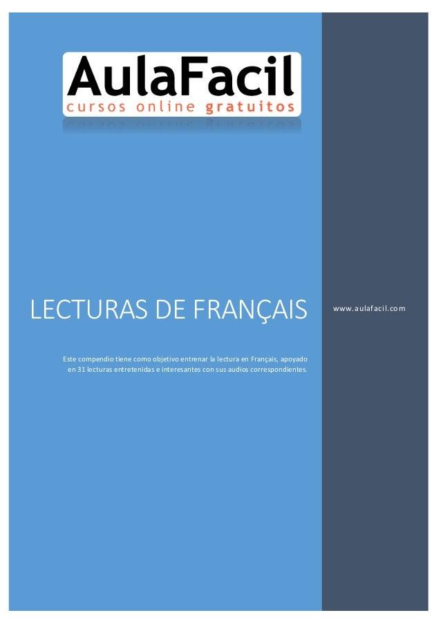 LECTURAS DE FRANÇAIS Este compendio tiene como objetivo entrenar la lectura en Français, apoyado en 31 lecturas entretenid...